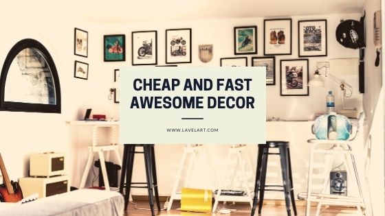 cheap and fast home decoration